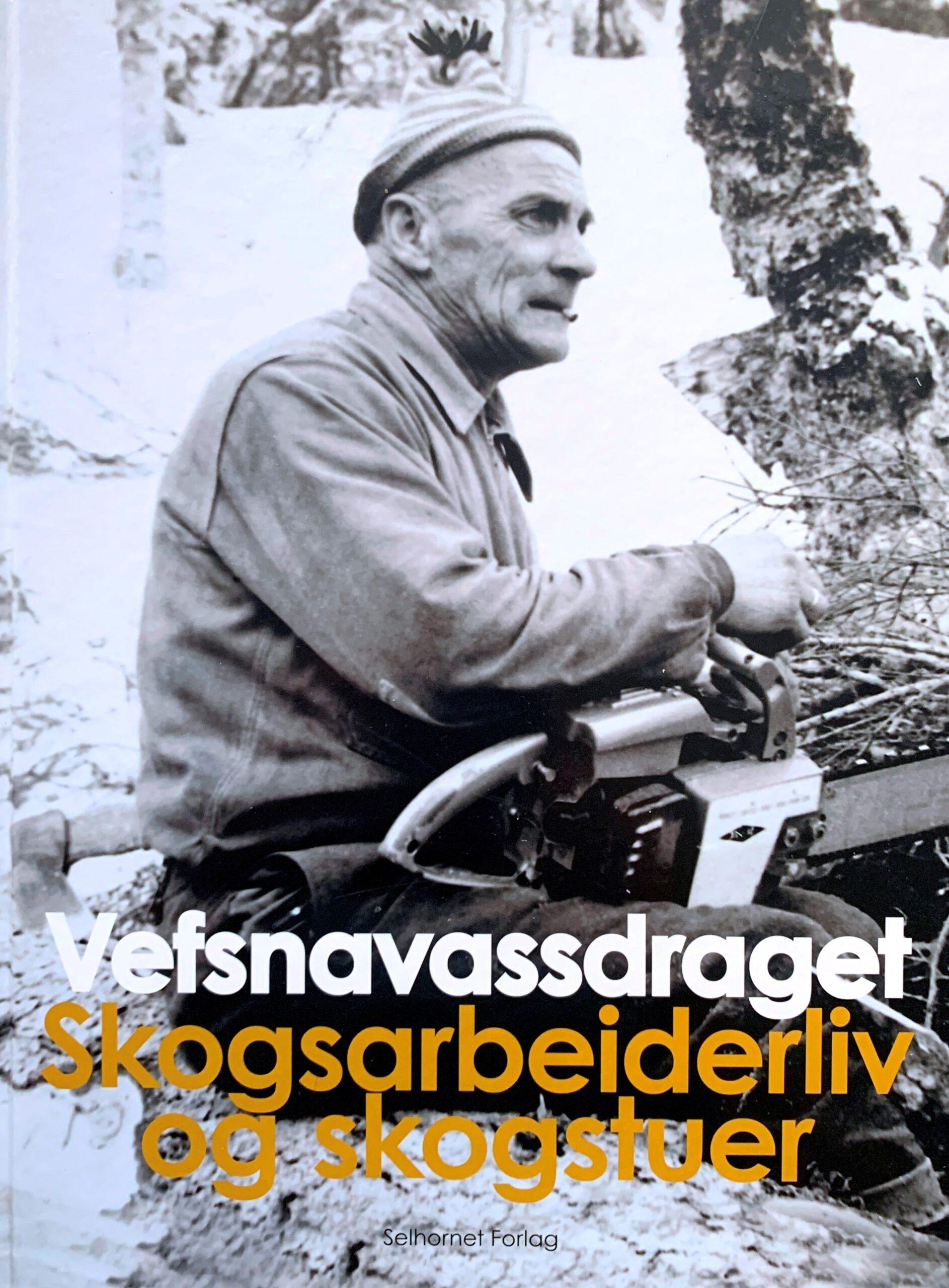 Omslag av boka Vefsnavassdraget Skogsarbeiderliv og skogsstuer